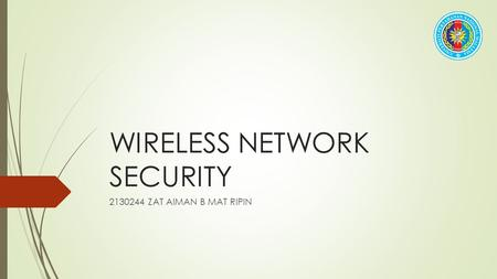 WIRELESS NETWORK SECURITY 2130244 ZAT AIMAN B MAT RIPIN.