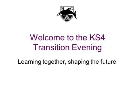 Welcome to the KS4 Transition Evening Learning together, shaping the future.