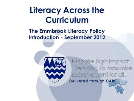 Bespoke high impact learning to maximise learning to maximise achievement for all. Delivered through DARE The Emmbrook Literacy Policy Introduction - September.