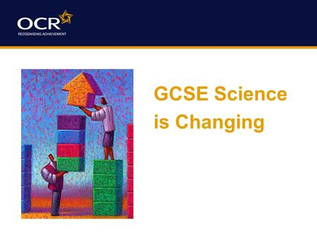 GCSE Science is Changing. What Science specifications is OCR offering? Twenty First Century Science – Suite A developed from the pilot Science E Gateway.