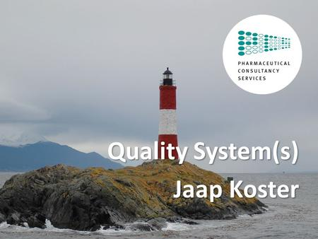 © Pharmaceutical Consultancy Services, All rights reserved. Quality System(s) Jaap Koster.