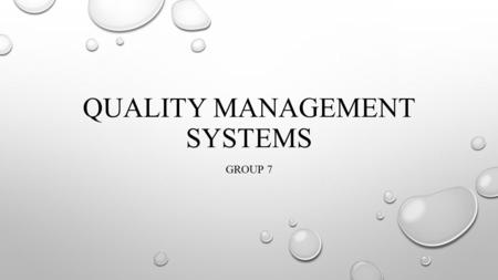 QUALITY MANAGEMENT SYSTEMS GROUP 7. QUALITY customer's perceptions of a product/service's design and how well the design matches the original specifications.