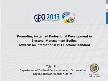 Promoting Sustained Professional Development in Electoral Management Bodies: Towards an International ISO Electoral Standard Tyler Finn Department of Electoral.