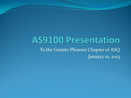 To the Greater Phoenix Chapter of ASQ January 10, 2013.