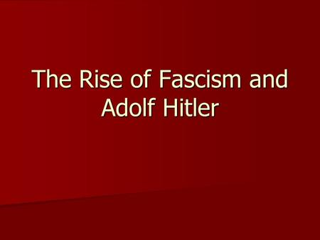 The Rise of Fascism and Adolf Hitler. Background to Fascism Political ideology that emphasizes nationalism, militarism, and expansionism Political ideology.