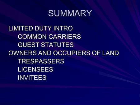 SUMMARY LIMITED DUTY INTRO COMMON CARRIERS GUEST STATUTES OWNERS AND OCCUPIERS OF LAND TRESPASSERSLICENSEESINVITEES.