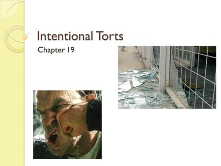 Intentional Torts Chapter 19. Intentional Torts Actions taken to deliberately harm another person or their property Two types of torts: 1.Injury to person.