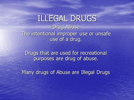 ILLEGAL DRUGS - Drug Abuse- The intentional improper use or unsafe use of a drug. Drugs that are used for recreational purposes are drug of abuse. Many.
