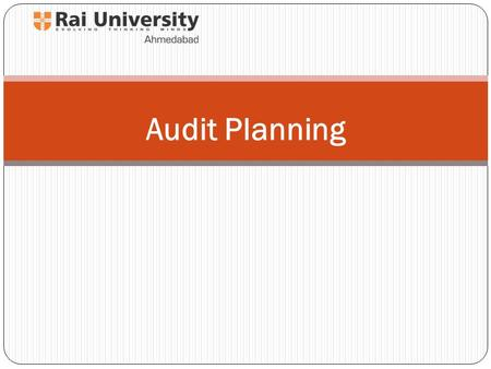 Audit Planning. Decide whether or not to accept the prospective client Obtain knowledge of client's business and industry Make preliminary arrangements.
