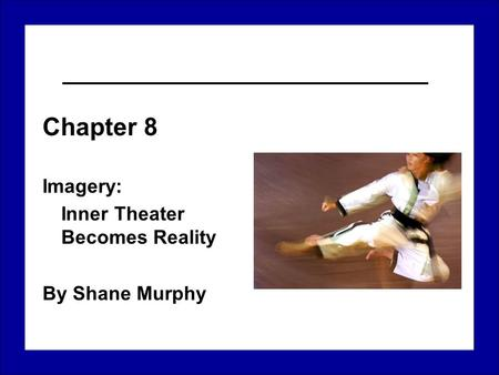 Chapter 8 Imagery: Inner Theater Becomes Reality By Shane Murphy.