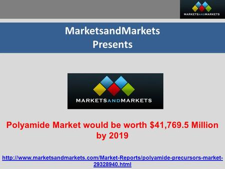 MarketsandMarkets Presents Polyamide Market would be worth $41,769.5 Million by 2019