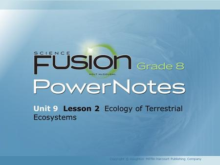 Unit 9 Lesson 2 Ecology of Terrestrial Ecosystems Copyright © Houghton Mifflin Harcourt Publishing Company.
