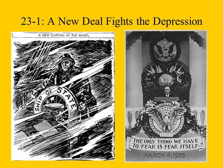 23-1: A New Deal Fights the Depression. FDR'S NEW DEAL  RELIEF  REFORM  RECOVERY MANY OF HIS PROGRAMS COMBINED ELEMENTS OF ALL THREE.