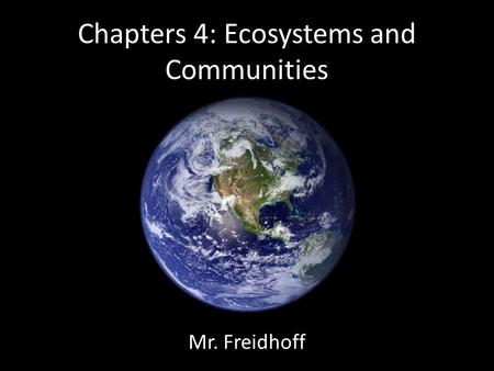 Chapters 4: Ecosystems and Communities Mr. Freidhoff.