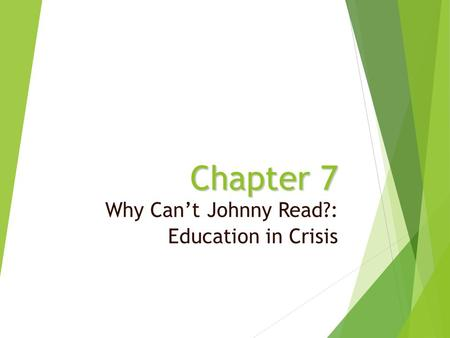 Chapter 7 Why Can't Johnny Read?: Education in Crisis.