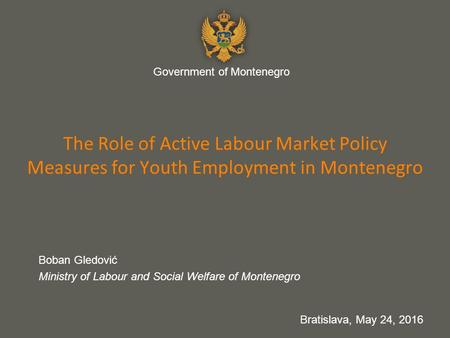 Your name 7 The Role of Active Labour Market Policy Measures for Youth Employment in Montenegro Boban Gledović Ministry of Labour and Social Welfare of.