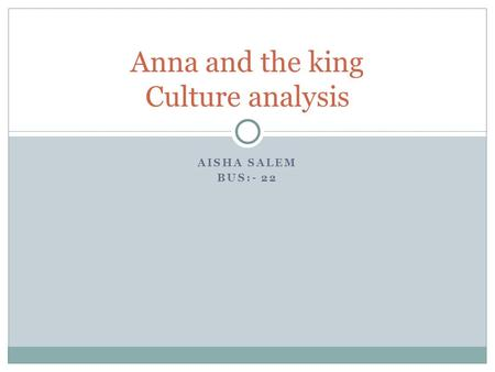 AISHA SALEM BUS:- 22 Anna and the king Culture analysis.