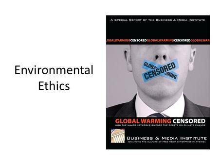 Environmental Ethics. Starter – What do you think? An number of statements will appear on the board about environmental ethics. You need to decide what.
