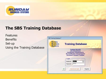 The SBS Training Database Features Benefits Set-up Using the Training Database.