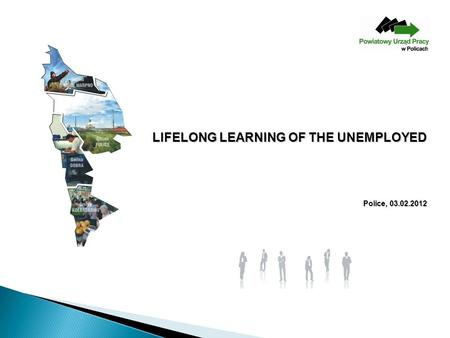 LIFELONG LEARNING OF THE UNEMPLOYED Police, 03.02.2012.