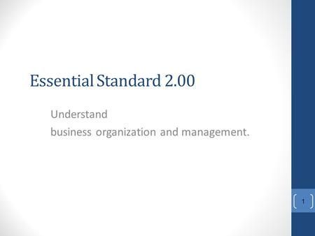 Essential Standard 2.00 Understand business organization and management. 1.