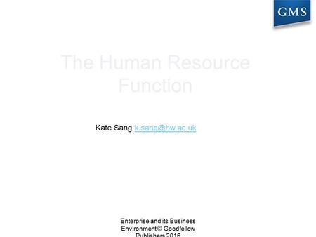 The Human Resource Function Kate Sang Enterprise and its Business Environment © Goodfellow Publishers 2016.