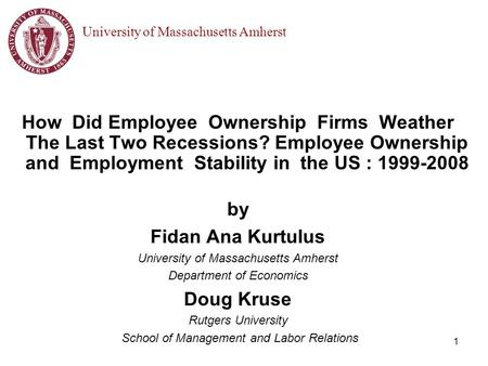 1 How Did Employee Ownership Firms Weather The Last Two Recessions? Employee Ownership and Employment Stability in the US : 1999-2008 by Fidan Ana Kurtulus.