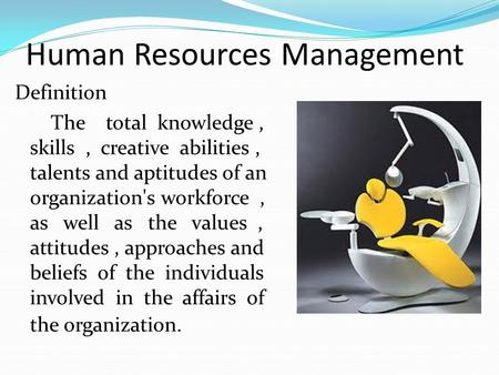 Human Resources Management Definition The total knowledge, skills, creative abilities, talents and aptitudes of an organization's workforce, as well as.