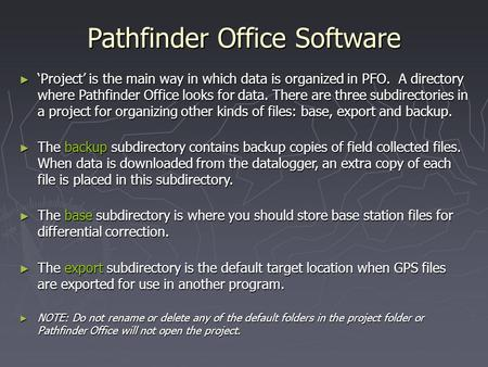 Pathfinder Office Software ► 'Project' is the main way in which data is organized in PFO. A directory where Pathfinder Office looks for data. There are.
