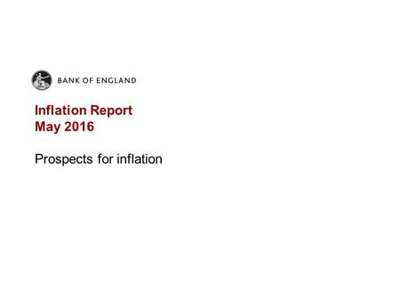 Inflation Report May 2016 Prospects for inflation.