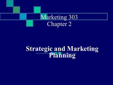Marketing 303 Chapter 2 Strategic and Marketing Planning.