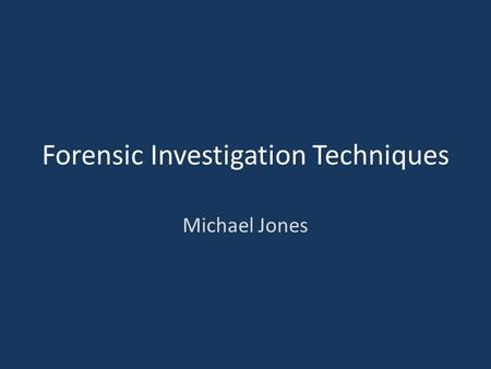 Forensic Investigation Techniques Michael Jones. Overview Purpose People Processes Michael Jones2Digital Forensic Investigations.