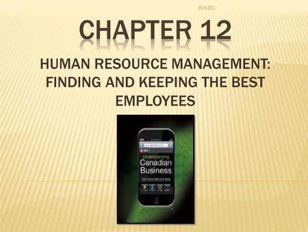 HUMAN RESOURCE MANAGEMENT: FINDING AND KEEPING THE BEST EMPLOYEES Bus101.