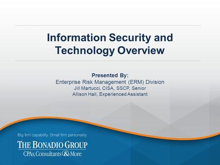 Information Security and Technology Overview Presented By: Enterprise Risk Management (ERM) Division Jill Martucci, CISA, SSCP, Senior Allison Hall, Experienced.