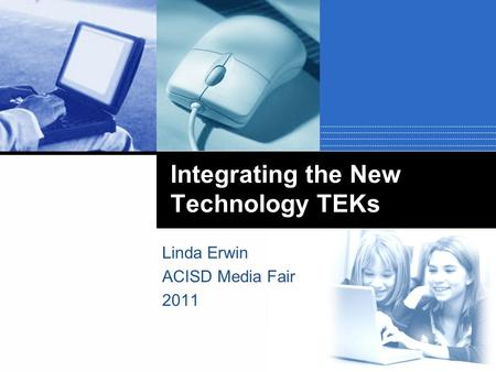 Integrating the New Technology TEKs Linda Erwin ACISD Media Fair 2011.
