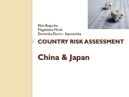 COUNTRY RISK ASSESSMENT China & Japan Eliza Bogucka Magdalena Mirek Dominika Dunin - Szpotańska.