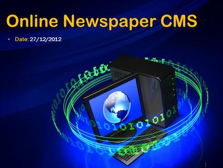 Online Newspaper CMS 1 Date: 27/12/2012. Contents Introduction Project Management Requirement Specifications Design Description Test Documentation Summary.