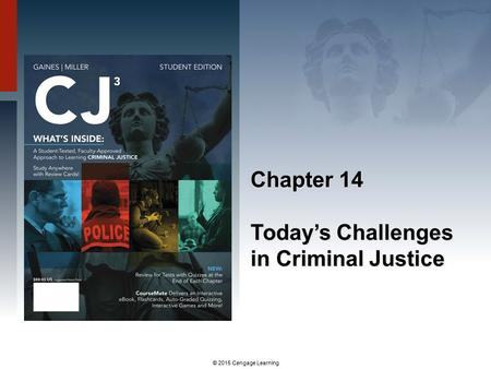 © 2015 Cengage Learning Chapter 14 Today's Challenges in Criminal Justice.
