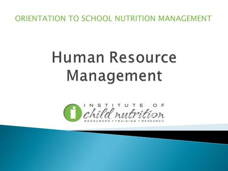 ORIENTATION TO SCHOOL NUTRITION MANAGEMENT.  monitoring  reviewing  motivating school nutrition technicians and managers  recruiting  selecting and.