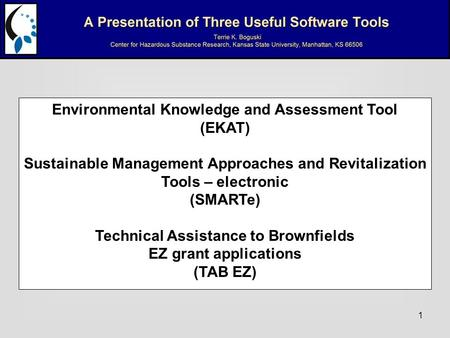 1 Environmental Knowledge and Assessment Tool (EKAT) Sustainable Management Approaches and Revitalization Tools – electronic (SMARTe) Technical Assistance.