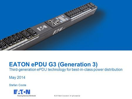 © 2014 Eaton Corporation. All rights reserved. EATON ePDU G3 (Generation 3) Third-generation ePDU technology for best-in-class power distribution May 2014.