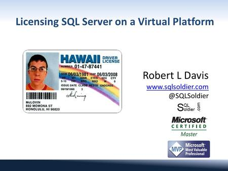 Licensing SQL Server on a Virtual Platform Robert L Davis