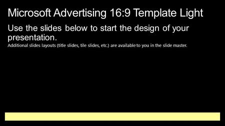 Microsoft Advertising 16:9 Template Light Use the slides below to start the design of your presentation. Additional slides layouts (title slides, tile.