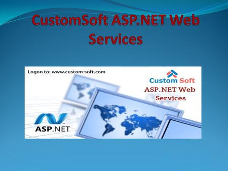 CustomSoft ASP.NET Web Services CustomSoft ASP.NET Web Service is a web application & software development technology. CustomSoft team consists of ASP.NET.