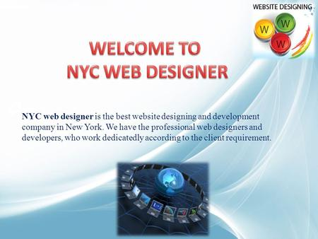 NYC web designer is the best website designing and development company in New York. We have the professional web designers and developers, who work dedicatedly.