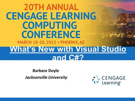 Barbara Doyle Jacksonville University What's New with Visual Studio and C#?