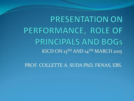 KICD ON 13 TH AND 14 TH MARCH 2015 PROF. COLLETTE A. SUDA PhD, FKNAS, EBS.