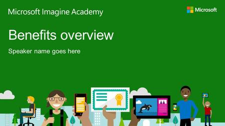Speaker name goes here Benefits overview. Microsoft Imagine Academy Curriculum Flexible, classroom-ready resources for IT skills training MOAC Microsoft.