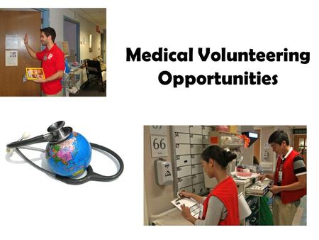 "Medical Volunteering Opportunities. Why Volunteer? Enrich the lives of others Feel a sense of accomplishment and personal satisfaction Gain ""job"" experience."