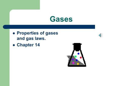 Gases Properties of gases and gas laws. Chapter 14.